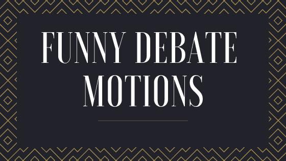 Funny debate motions | Debate topics Headquarters